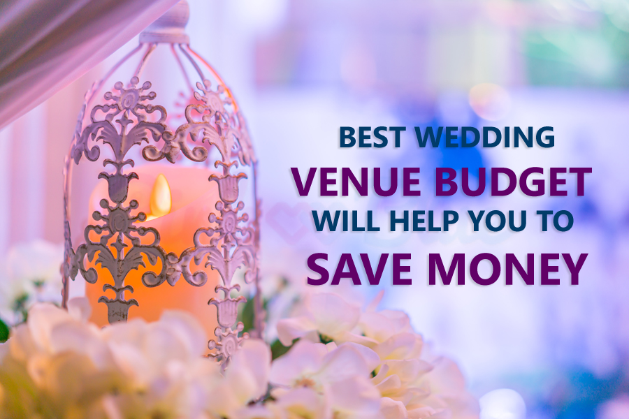 Best Wedding Venue Budget Will Help You To Save Money