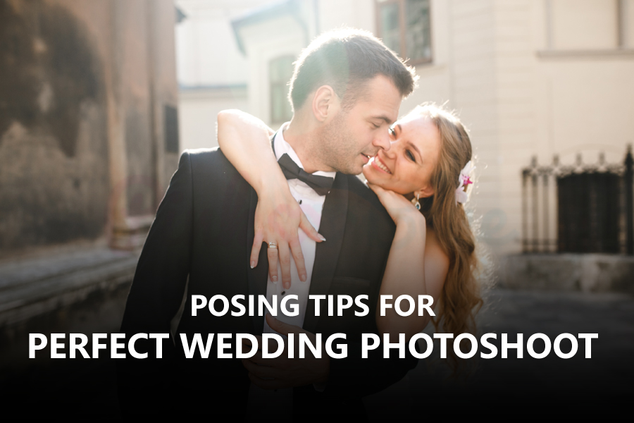 Posing Tips For Perfect Wedding Photoshoot